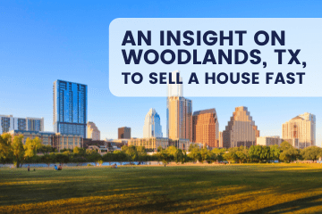 sell a house fast the Woodlands