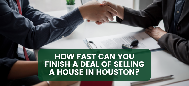 How Fast Can You Finish A Deal Of Selling A House In Houston?
