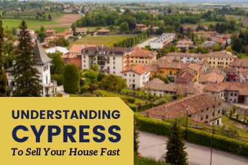 Understanding Cypress To Sell Your House Fast
